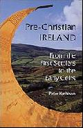 Pre-Christian Ireland: From the First Settlers to the Early Celts (Ancient Peoples & Places S.)