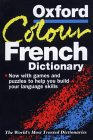 The Oxford Colour French Dictionary: French-English, English-French
